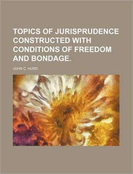 Topics of Jurisprudence Constructed with Conditions of Freedom and Bondage.