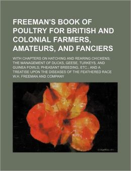 Freeman's Book of Poultry for British and Colonial Farmers, Amateurs, and Fanciers