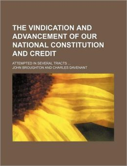 The Vindication and Advancement of Our National Constitution and Credit