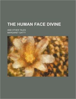The Human Face Divine; And Other Tales