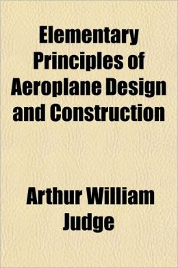 Elementary Principles of Aeroplane Design and Construction