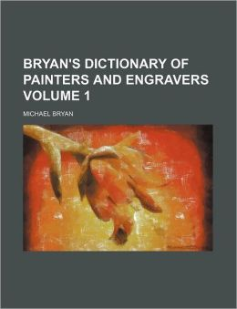 Bryan's Dictionary of Painters and Engravers Volume 1
