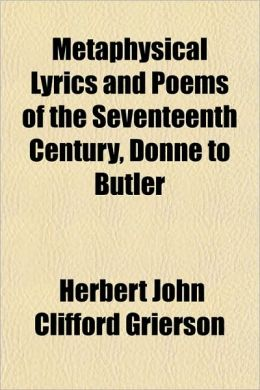 Metaphysical Lyrics And Poems Of The Seventeenth Century, Donne To Butler