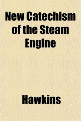 New Catechism of the Steam Engine