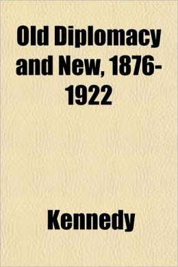 Old Diplomacy and New, 1876-1922