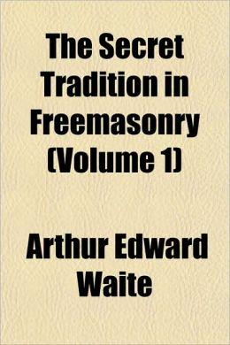 The Secret Tradition in Freemasonry (Volume 1)