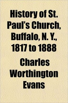 History of St. Paul's Church, Buffalo, N. Y., 1817 to 1888