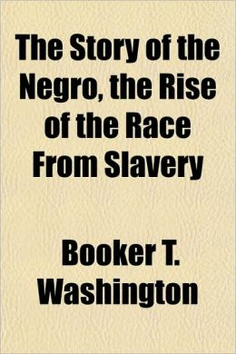 The Story of the Negro: The Rise of the Race from Slavery