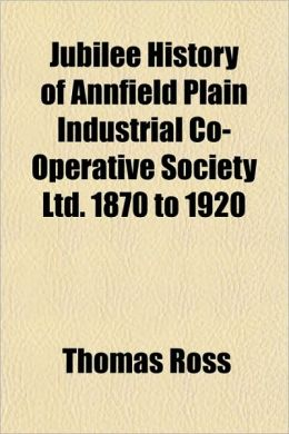 Jubilee History of Annfield Plain Industrial Co-Operative Society Ltd. 1870 to 1920