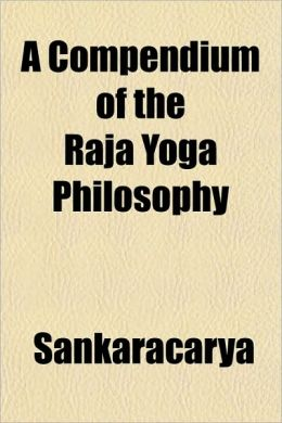 A Compendium of the Raja Yoga Philosophy
