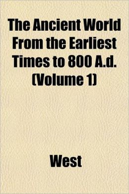 The Ancient World from the Earliest Times to 800 A.D.
