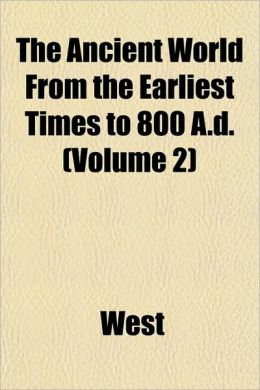 The Ancient World from the Earliest Times to 800 A.D. (Volume 2)