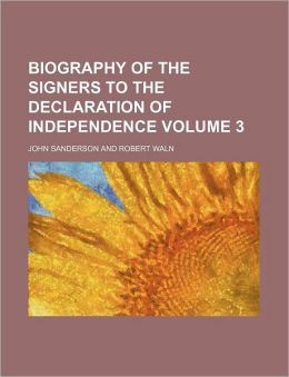 Biography of the Signers to the Declaration of Independence Volume 3