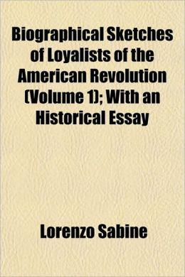 Biographical Sketches Of Loyalists Of The American Revolution (Volume 1); With An Historical Essay