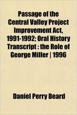 Passage of the Central Valley Project Improvement ACT, 1991-1992; Oral History Transcript: The Role of George Miller ] 1996