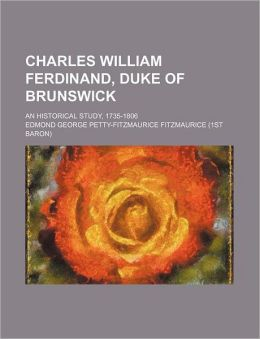 Charles William Ferdinand, Duke of Brunswick; An Historical Study, 1735-1806