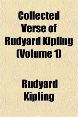Collected Verse Of Rudyard Kipling (Volume 1)