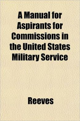 A Manual for Aspirants for Commissions in the United States Military Service