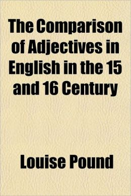 The Comparison of Adjectives in English in the 15 and 16 Century