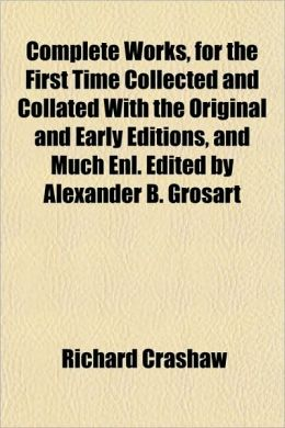 Complete Works, For The First Time Collected And Collated With The Original And Early Editions, And Much Enl. Edited By Alexander B. Grosart
