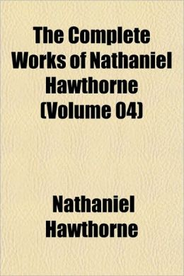 The Complete Works of Nathaniel Hawthorne (Volume 04)