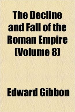 The Decline and Fall of the Roman Empire (Volume 8)