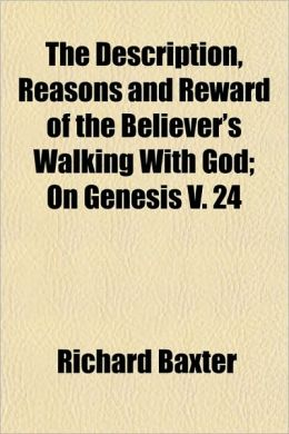 The Description, Reasons And Reward Of The Believer's Walking With God; On Genesis V. 24