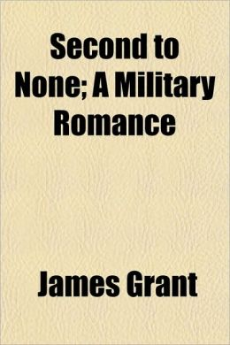 Second to None; A Military Romance