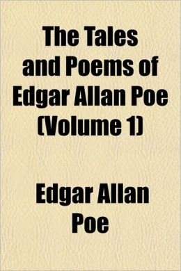 The Tales And Poems Of Edgar Allan Poe (Volume 1)