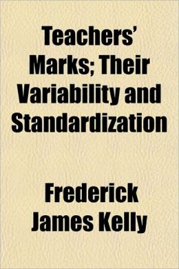 Teachers' Marks; Their Variability And Standardization