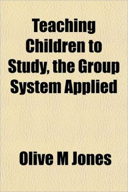 Teaching Children to Study, the Group System Applied