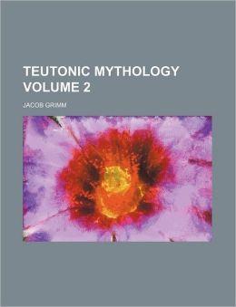 Teutonic Mythology Volume 2