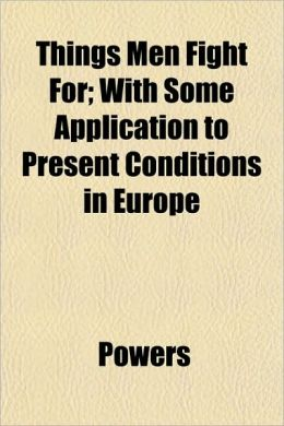 Things Men Fight For; With Some Application to Present Conditions in Europe