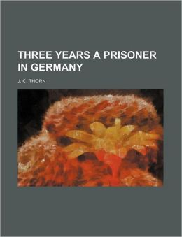 Three Years a Prisoner in Germany
