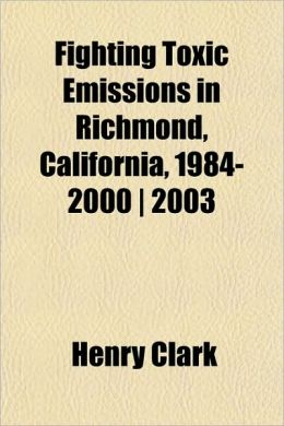 Fighting Toxic Emissions in Richmond, California, 1984-2000 - 2003