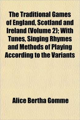 The Traditional Games of England, Scotland and Ireland (Volume 2); With Tunes, Singing Rhymes and Methods of Playing According to the Variants