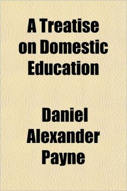 A Treatise on Domestic Education