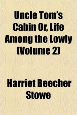 Uncle Tom's Cabin Or, Life Among The Lowly (Volume 2)