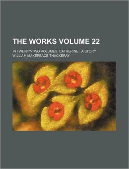 The Works Volume 22; In Twenty-Two Volumes. Catherine a Story