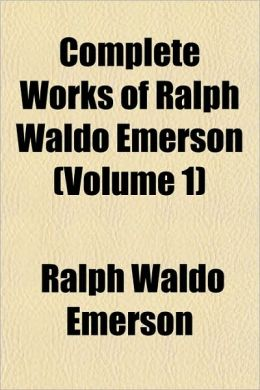 The Complete Works of Ralph Waldo Emerson (Volume 1)