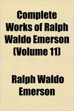 The Complete Works of Ralph Waldo Emerson (Volume 11)