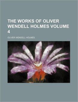 The Works of Oliver Wendell Holmes Volume 4