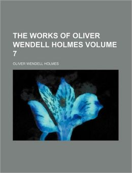 The Works of Oliver Wendell Holmes Volume 7