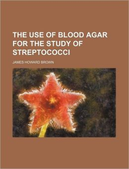 The Use of Blood Agar for the Study of Streptococci