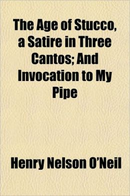 The Age of Stucco, a Satire in Three Cantos; And Invocation to My Pipe