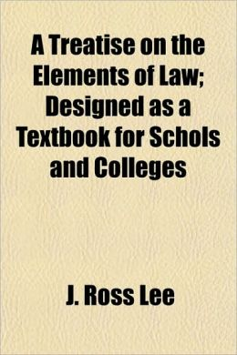 A Treatise on the Elements of Law; Designed as a Textbook for Schols and Colleges