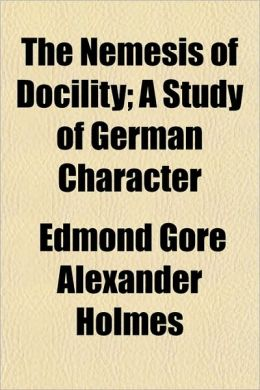 The Nemesis of Docility; A Study of German Character
