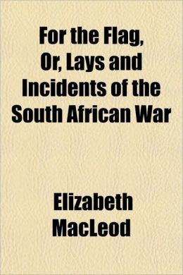 For the Flag, Or, Lays and Incidents of the South African War