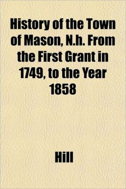 History of the Town of Mason, N.H. from the First Grant in 1749, to the Year 1858