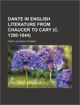 Dante in English Literature from Chaucer to Cary (C. 1380-1844)